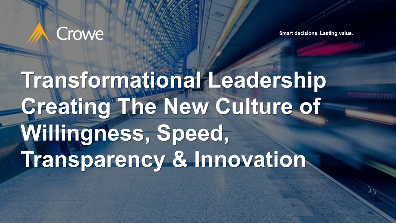 Transformational Leadership Creating The New Culture of Willingness, Speed, Transparency & Innovation